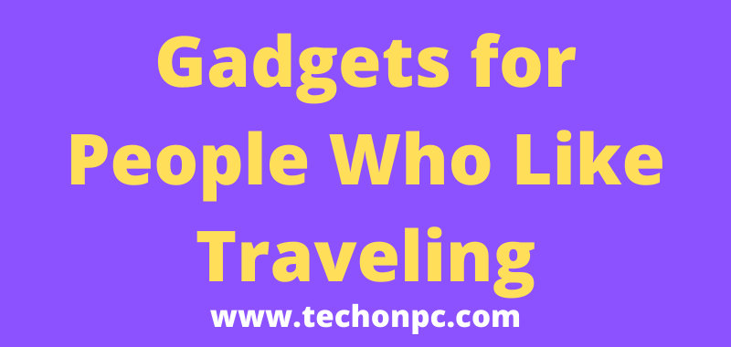 Gadgets for People Who Like Traveling
