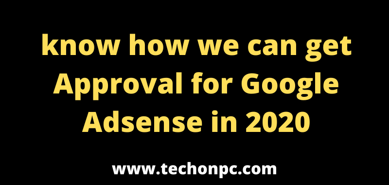 know how we can get Approval for Google Adsense in 2020