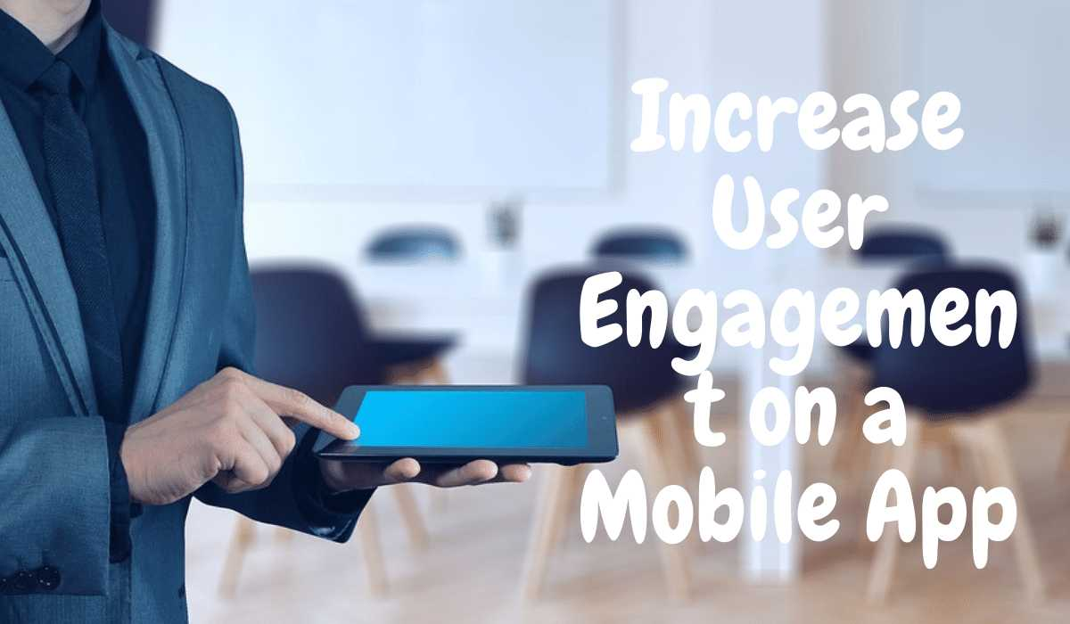 Increase User Engagement on a Mobile App