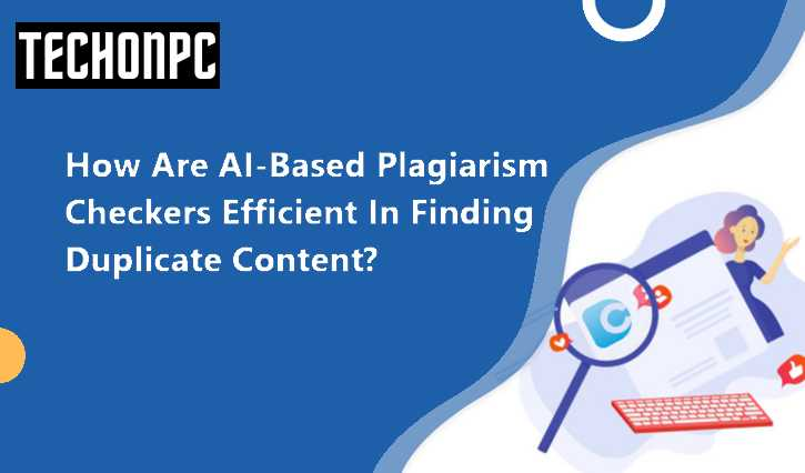How are AI-based Plagiarism checkers efficient in finding duplicate content?